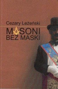 Cezary Leżeński: Masoni bez maski